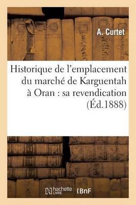 Historique de L Emplacement Du Marche de Karguentah a Oran: Sa Revendication, Ou Vingt ANS