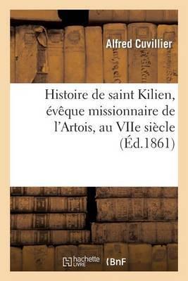 Histoire de Saint Kilien, Eveque Missionnaire de L Artois, Au Viie Siecle