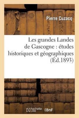 Les Grandes Landes de Gascogne: Etudes Historiques Et Geographiques