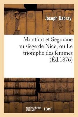 Montfort Et Segurane Au Siege de Nice, Ou Le Triomphe Des Femmes: Poeme Heroi-Comique En Dix Chants
