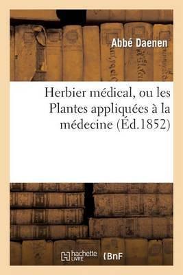 Herbier Medical, Ou Les Plantes Appliquees a la Medecine