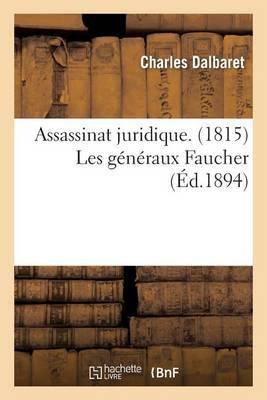 Assassinat Juridique. (1815) Les Generaux Faucher Ou Les Jumeaux de La Reole Fusilles