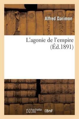 L'Agonie de L'Empire (Nouvelle Edition, Augmentee de 5 Nouveaux Chapitres Et de Documents: Nouveaux, Des Notes Pour Servir A L'Histoire de La Guerre de 1870)