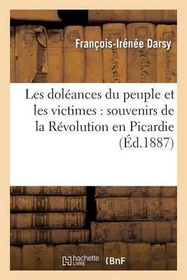 Les Doleances Du Peuple Et Les Victimes: Souvenirs de La Revolution En Picardie