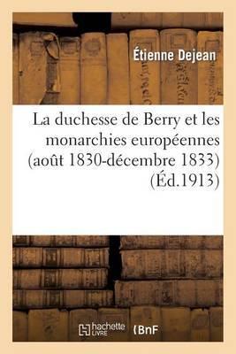 La Duchesse de Berry Et Les Monarchies Europeennes (Aout 1830-Decembre 1833)