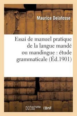 Essai de Manuel Pratique de La Langue Mande Ou Mandingue: Etude Grammaticale Du Dialecte: Dyoula, Vocabulaire Francais-Dyoula. Etude Comparee Des Principaux Dialectes Mande