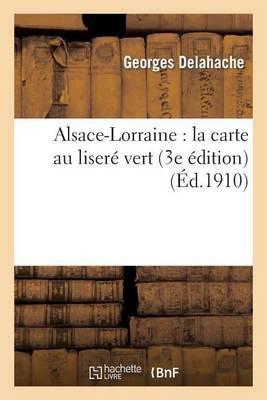 Alsace-Lorraine: La Carte Au Lisere Vert (3e Edition)