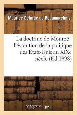 La Doctrine de Monroe: L'Evolution de La Politique Des Etats-Unis Au Xixe Siecle: (2e Edition, Revue Et Augmentee)