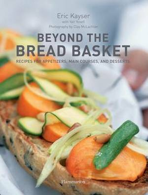 Beyond the Bread Basket: Recipes for Appetizers, Main Courses, and Desserts