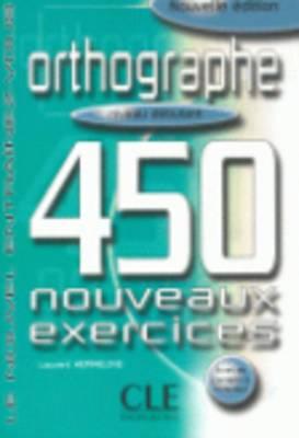 Orthographe 450 Nouveaux Exercices: Niveau Debutant