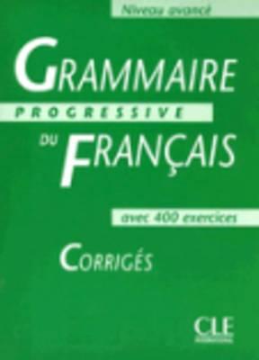 Grammaire Progressive Du Francais: Corriges - Niveau Avance