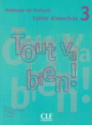 Tout Va Bien!: Cahier D'exercices + CD-audio 3: Pt. 3: Cahier D'exercises