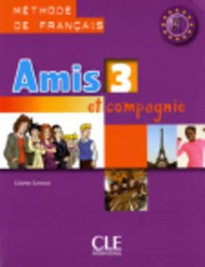 Amis ET Compagnie: Livre De L'Eleve 3