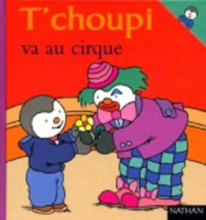 T'choupi: T'choupi Va Au Cirque