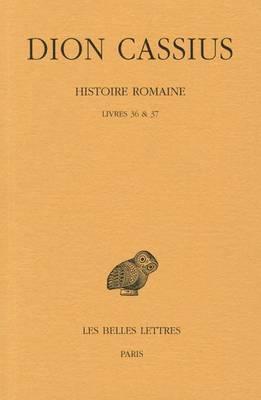 Dion Cassius, Histoire Romaine. Livres 36 & 37  : (Annees 69 a 60)