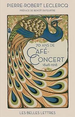 Soixante-Dix ANS de Cafe-Concert (1848-1918)