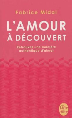 L'amour a Decouvert: Retrouvez Une Maniere Authentique D'aimer