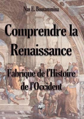 Comprendre La Renaissance - Fabrique de L'Histoire de L'Occident