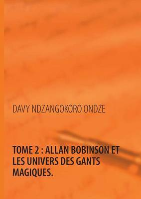 Allan Bobinson Et Les Univers Des Gants Magiques