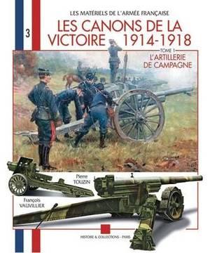 Canons de la Victoire: Vol. 1: L'Artillerie de Campagne