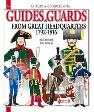 Guides and Guards from Great Headquarters 1792 - 1816
