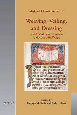 Weaving, Veiling and Dressing: Textiles and Their Metaphors in the Late Middle Ages