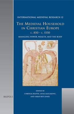 The Medieval Household in Christian Europe, C.850-C.1550: Managing Power, Wealth, and the Body