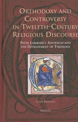 Orthodoxy and Controversy in Twelfth-century Religious Discourse: Peter Lombard's 'Sentences' and the Development of Theology