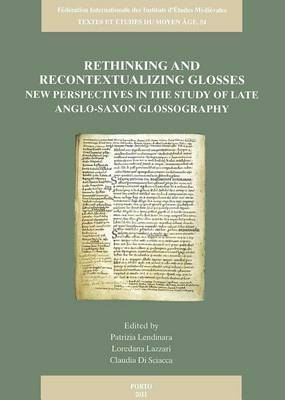 Rethinking and Recontextualizing Glosses: New Perspectives in the Study of Late Anglo-Saxon Glossography