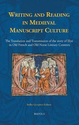 Writing and Reading in Medieval Manuscript Culture: The Translation and Transmission of the Story of Elye in Old French and Old Norse Literary Contexts