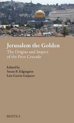 Jerusalem the Golden: The Origins and Impact of the First Crusade