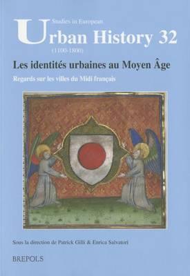 Les Identites Urbaines Au Moyen Age. Regards Sur Les Villes Du MIDI Francais: Actes Du Colloque de Montpellier 8-9 Decembre 2011