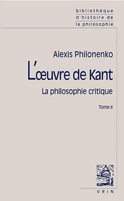 L'Oeuvre de Kant La Philosophie Critique: Tome II: Morale Et Politique