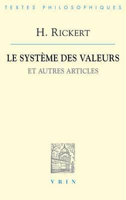Heinrich Rickert: Le Systeme Des Valeurs Et Autres Articles