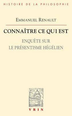 Connaitre Ce Qui Est: Enquete Sur Le Presentisme Hegelien