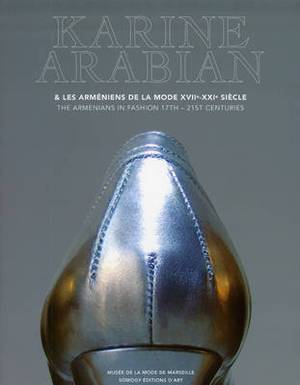 Karine Arabian: The Armenians in Fashion 17-21st Centuries