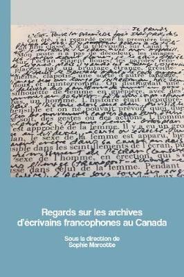 Regards sur les archives d'ecrivains francophones au Canada