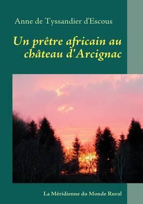 Un PR Tre Africain Au Ch Teau D'Arcignac
