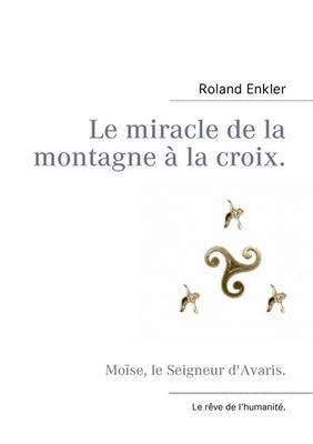 Le Miracle de La Montagne a la Croix.