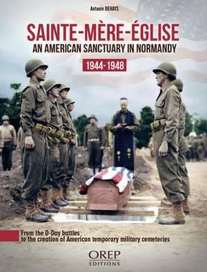 Sainte-Mere-Eglise: An American Sanctuary in Normandy 1944-1948