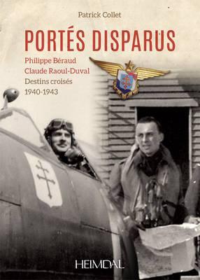 Portes Disparus: Philippe Beraud, Claude Raoul-Duval Destins Croises 1940-1943