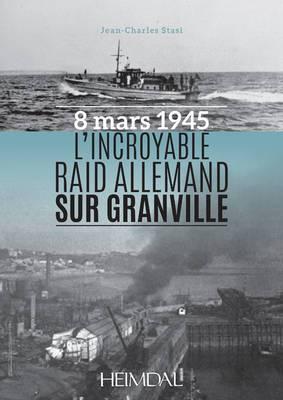 L'Incroyable Raid de Granville: 3/8/1945