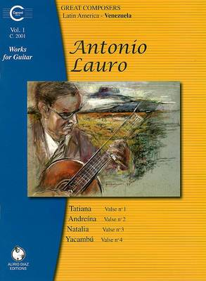 Antonio Lauro Works for Guitar, Volume 1: Tatiana - Valse No. 1, Andreina - Valse No. 2, Natalia - Valse No. 3, Yacambu - Valse No. 4