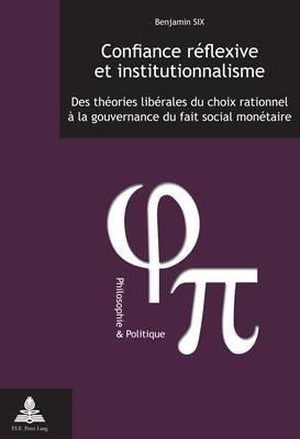 Confiance Reflexive Et Institutionnalisme: Des Theories Liberales Du Choix Rationnel A La Gouvernance Du Fait Social Monetaire