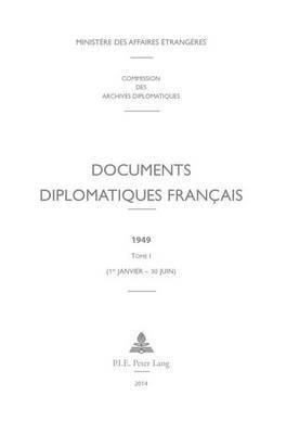 Documents Diplomatiques Fran�ais: 1949 - Tome I (1er Janvier - 30 Juin)
