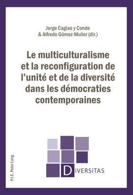 Le Multiculturalisme Et La Reconfiguration de L'Unite Et de la Diversite Dans Les Democraties Contemporaines