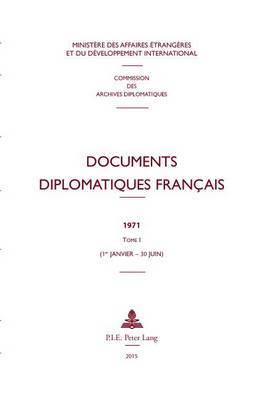 Documents Diplomatiques Francais: 1971 - Tome I (1er Janvier - 30 Juin)
