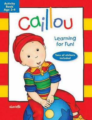 Caillou: Learning for Fun: Age 3-4: Activity Book