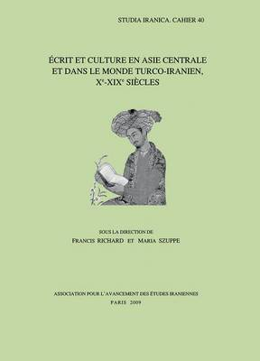 Ecrit Et Culture En Asie Centrale Et Dans Le Monde Turco-iranien, Xe-XIXe Siecles