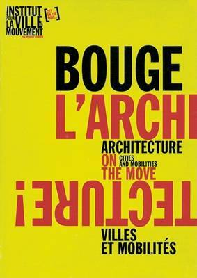 Architecture on the Move/Bouge L'Architecture!: Cities and Mobilities/Villes Et Mobilites